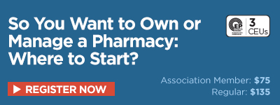 So You Want to Own or Manage a Pharmacy: Where to Start? (3.0 CEUs)