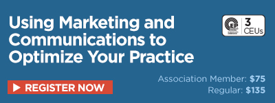Using Marketing and Communications to Optimize Your Practice (3.0 CEUs)