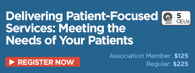 Delivering Patient-Focused Services: Meeting the Needs of Your Patients (5.0 CEUs)