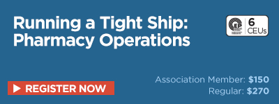 Running a Tight Ship: Pharmacy Operations (6.0 CEUs)